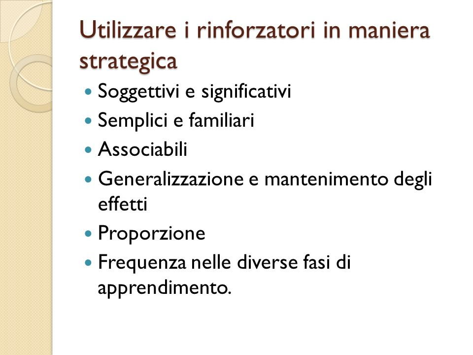Utilizzare i rinforzatori in maniera strategica