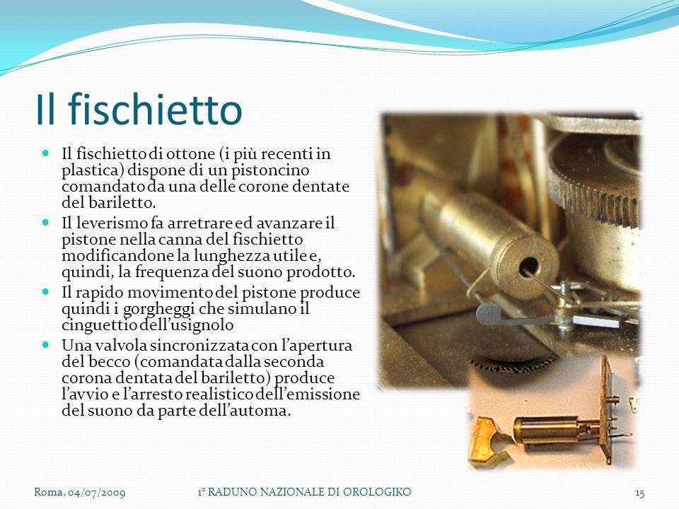 Il fischietto Il fischietto di ottone (i più recenti in plastica) dispone di un pistoncino comandato da una delle corone dentate del bariletto.