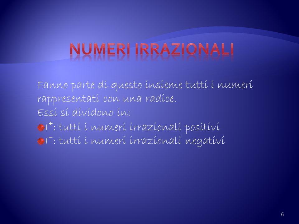 Numeri irrazionali Fanno parte di questo insieme tutti i numeri rappresentati con una radice. Essi si dividono in: