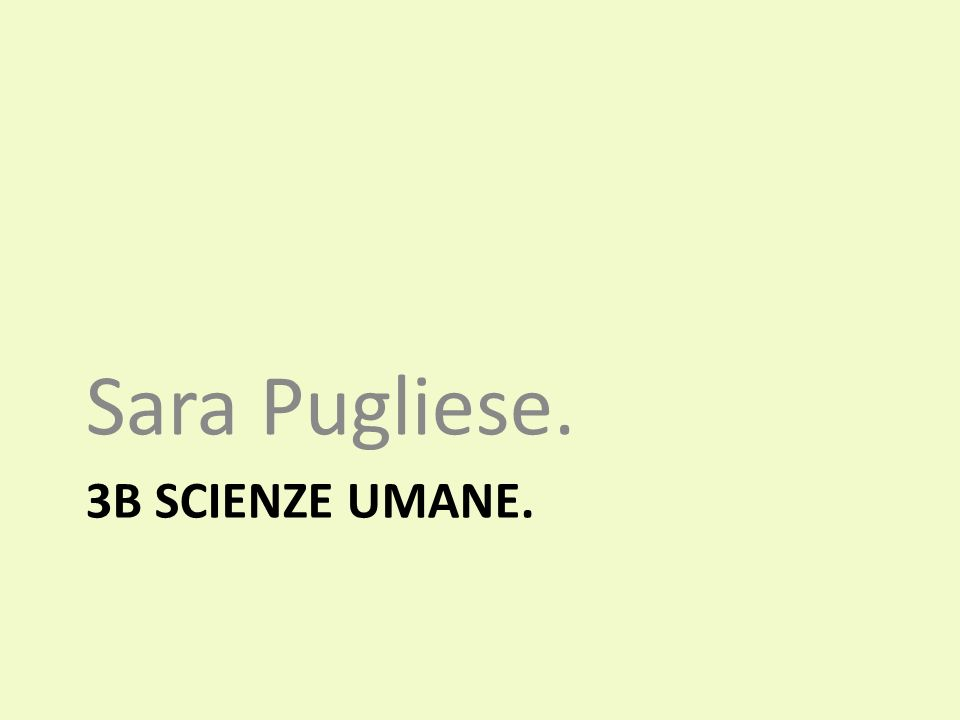 Sara Pugliese. 3b SCIENZE UMANE.