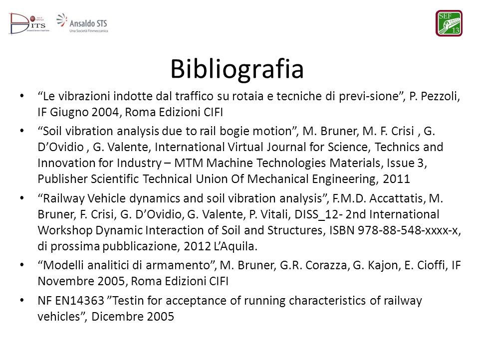 Bibliografia Le vibrazioni indotte dal traffico su rotaia e tecniche di previ-sione , P. Pezzoli, IF Giugno 2004, Roma Edizioni CIFI.