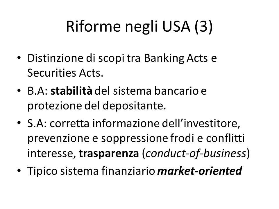 Riforme negli USA (3) Distinzione di scopi tra Banking Acts e Securities Acts. B.A: stabilità del sistema bancario e protezione del depositante.