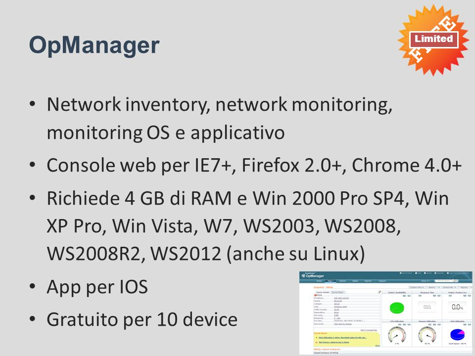 OpManager Limited. Network inventory, network monitoring, monitoring OS e applicativo. Console web per IE7+, Firefox 2.0+, Chrome 4.0+
