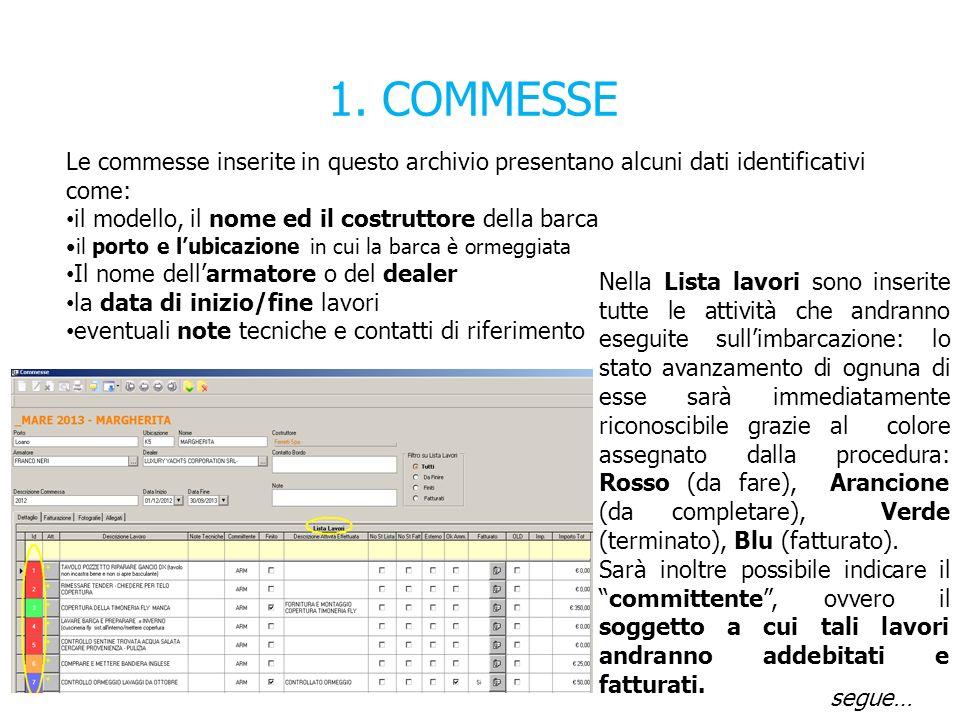 1. COMMESSE Le commesse inserite in questo archivio presentano alcuni dati identificativi come: il modello, il nome ed il costruttore della barca.