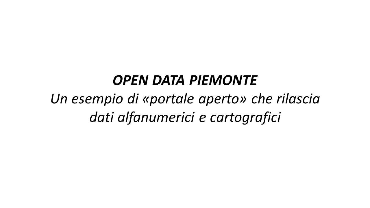 OPEN DATA PIEMONTE Un esempio di «portale aperto» che rilascia dati alfanumerici e cartografici