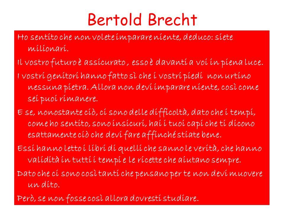 Bertold Brecht Ho sentito che non volete imparare niente, deduco: siete milionari.