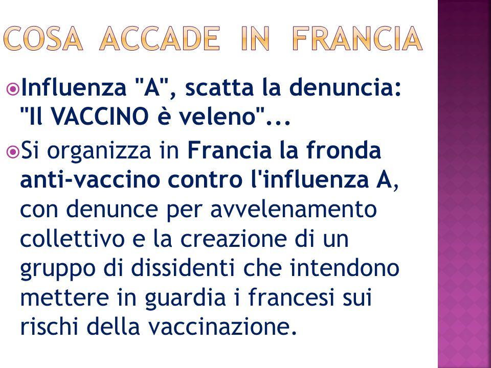 Cosa accade in francia Influenza A , scatta la denuncia: Il VACCINO è veleno ...