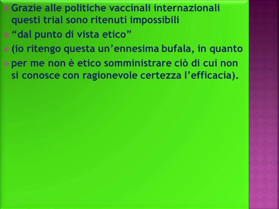 Grazie alle politiche vaccinali internazionali questi trial sono ritenuti impossibili