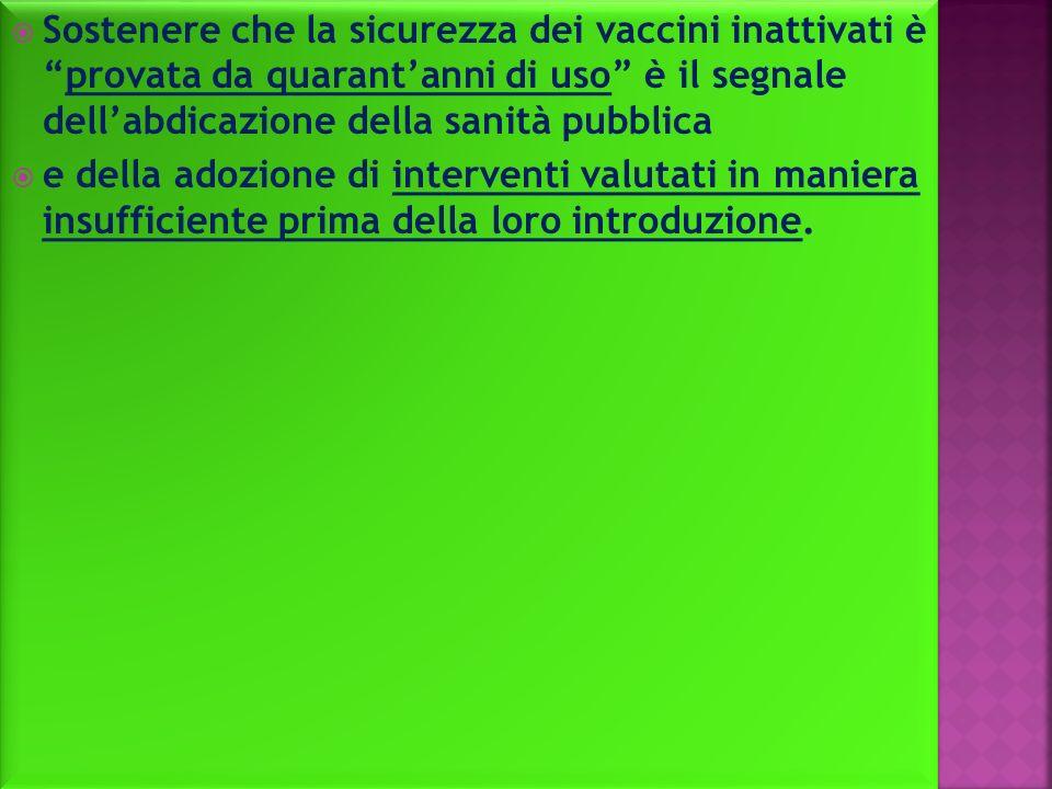 Sostenere che la sicurezza dei vaccini inattivati è provata da quarant'anni di uso è il segnale dell'abdicazione della sanità pubblica