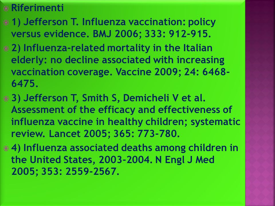 Riferimenti 1) Jefferson T. Influenza vaccination: policy versus evidence. BMJ 2006; 333: 912-915.