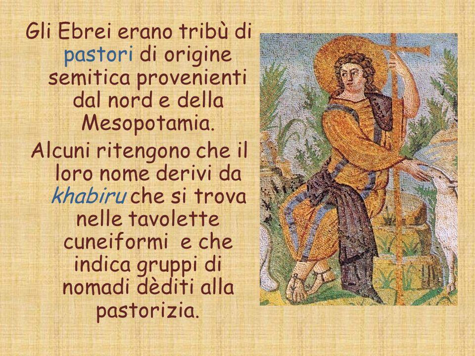 Gli Ebrei erano tribù di pastori di origine semitica provenienti dal nord e della Mesopotamia.