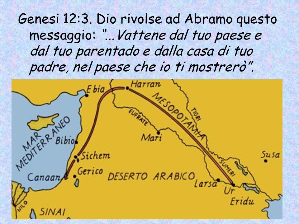 Genesi 12:3. Dio rivolse ad Abramo questo messaggio: