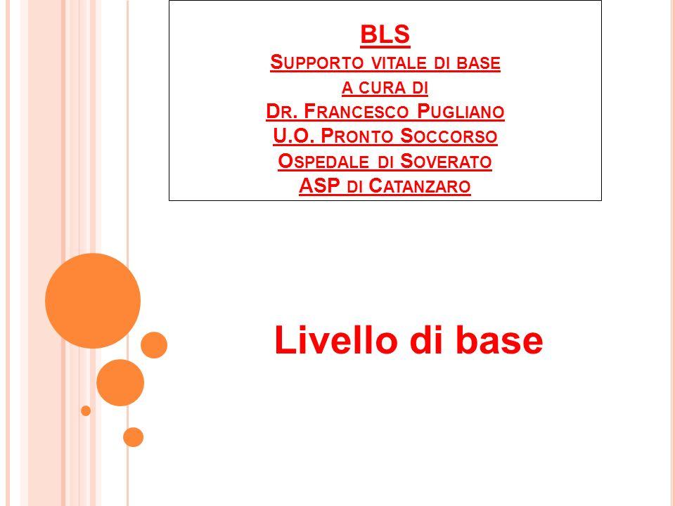 BLS Supporto vitale di base a cura di Dr. Francesco Pugliano U. O