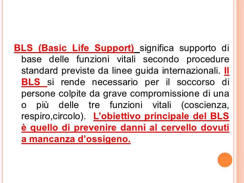 BLS (Basic Life Support) significa supporto di base delle funzioni vitali secondo procedure standard previste da linee guida internazionali.