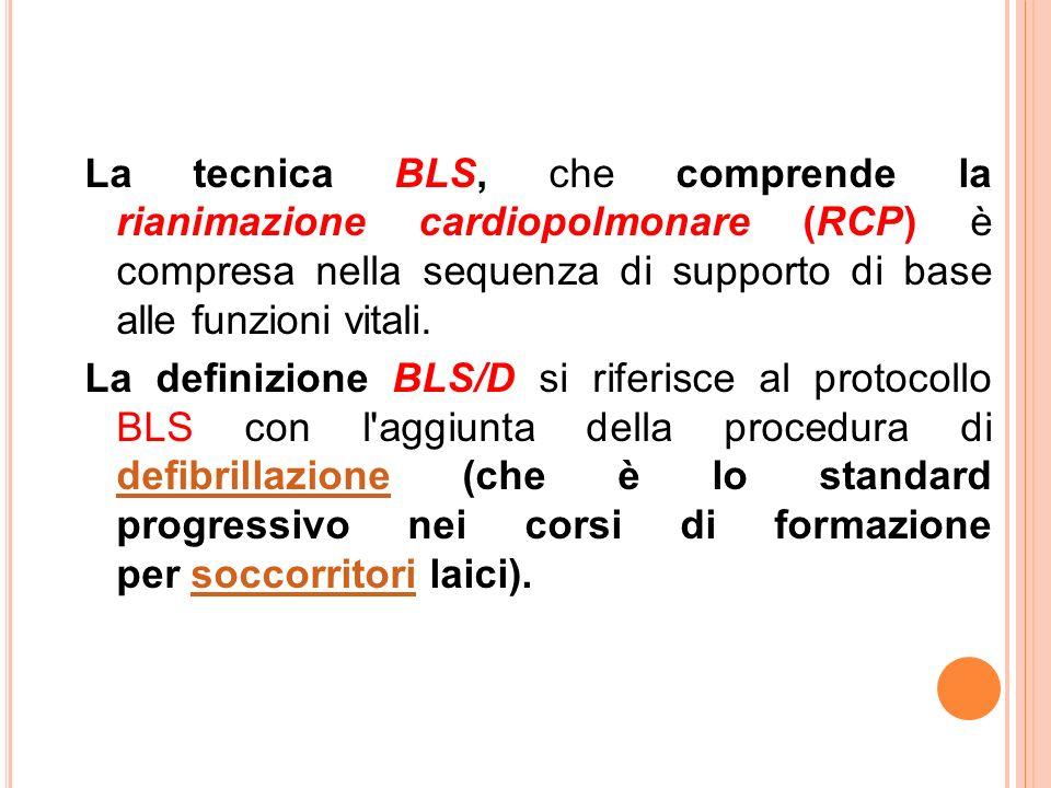 La tecnica BLS, che comprende la rianimazione cardiopolmonare (RCP) è compresa nella sequenza di supporto di base alle funzioni vitali.