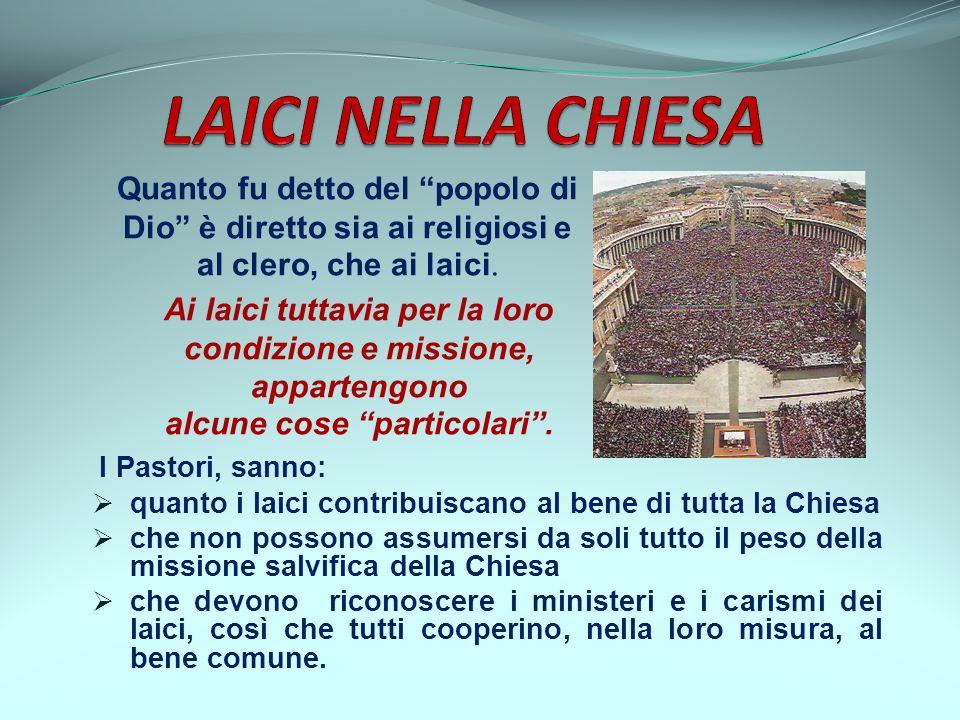 LAICI NELLA CHIESA Quanto fu detto del popolo di Dio è diretto sia ai religiosi e al clero, che ai laici.