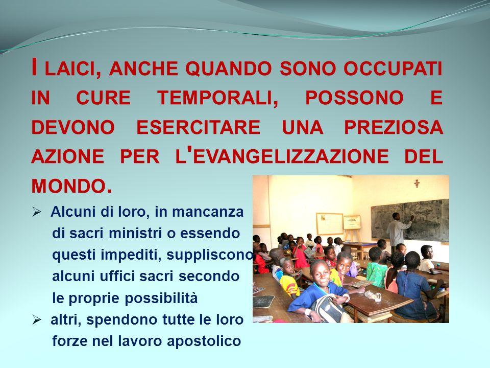 I laici, anche quando sono occupati in cure temporali, possono e devono esercitare una preziosa azione per l evangelizzazione del mondo.