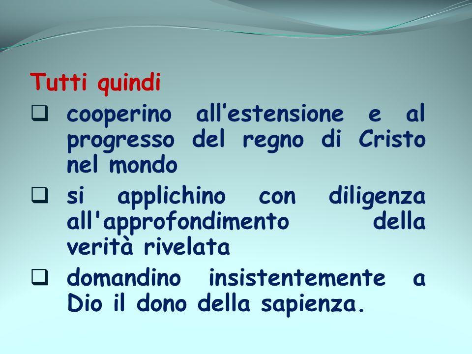 Tutti quindi cooperino all'estensione e al progresso del regno di Cristo nel mondo.