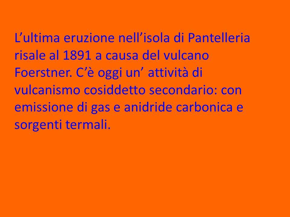 L'ultima eruzione nell'isola di Pantelleria risale al 1891 a causa del vulcano Foerstner.