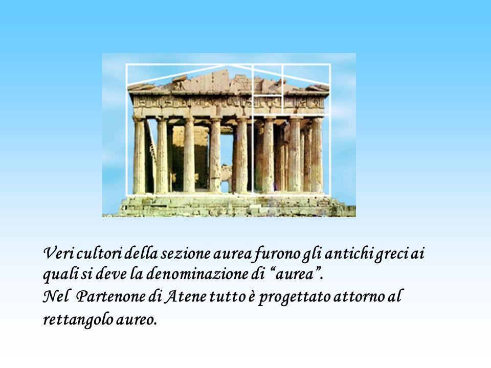 Veri cultori della sezione aurea furono gli antichi greci ai quali si deve la denominazione di aurea .