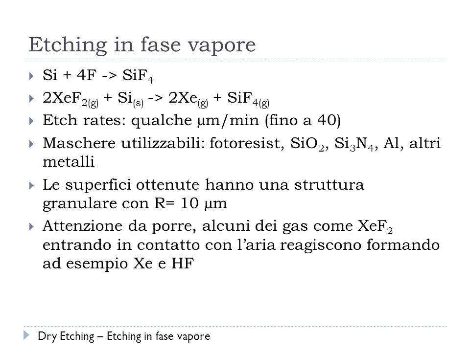 Etching in fase vapore Si + 4F -> SiF4