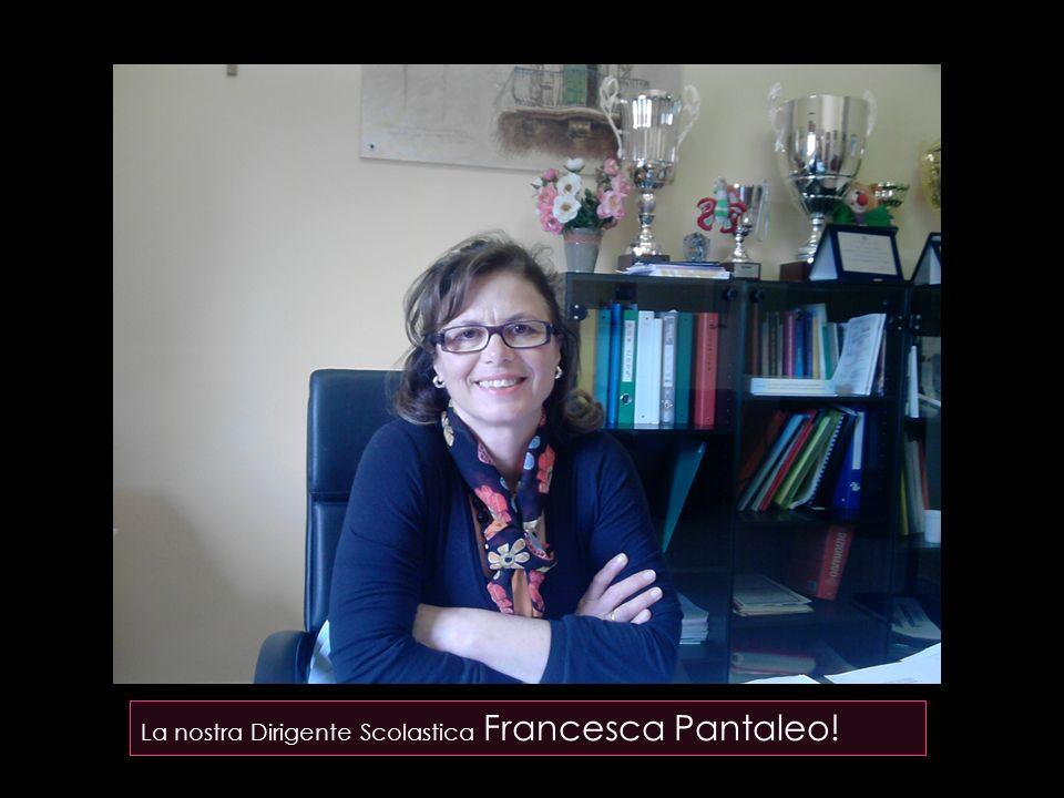 La nostra Dirigente Scolastica Francesca Pantaleo!
