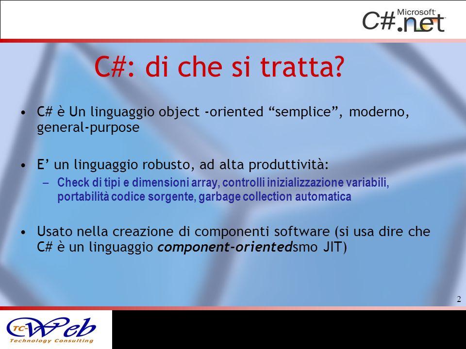 C#: di che si tratta C# è Un linguaggio object -oriented semplice , moderno, general-purpose. E' un linguaggio robusto, ad alta produttività: