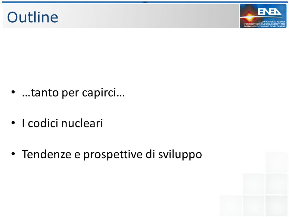 Outline …tanto per capirci… I codici nucleari