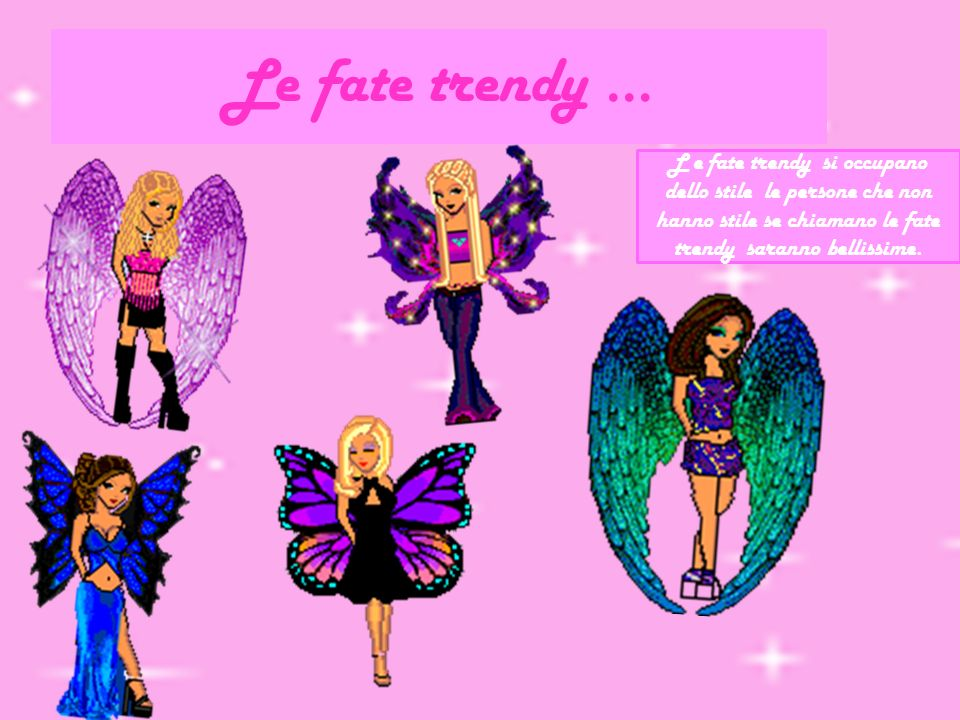 Le fate trendy … L e fate trendy si occupano dello stile le persone che non hanno stile se chiamano le fate trendy saranno bellissime.