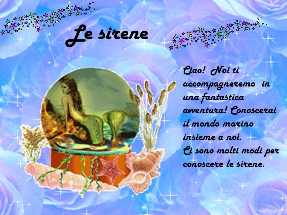 Le sirene Ciao! Noi ti accompagneremo in una fantastica avventura! Conoscerai il mondo marino insieme a noi.
