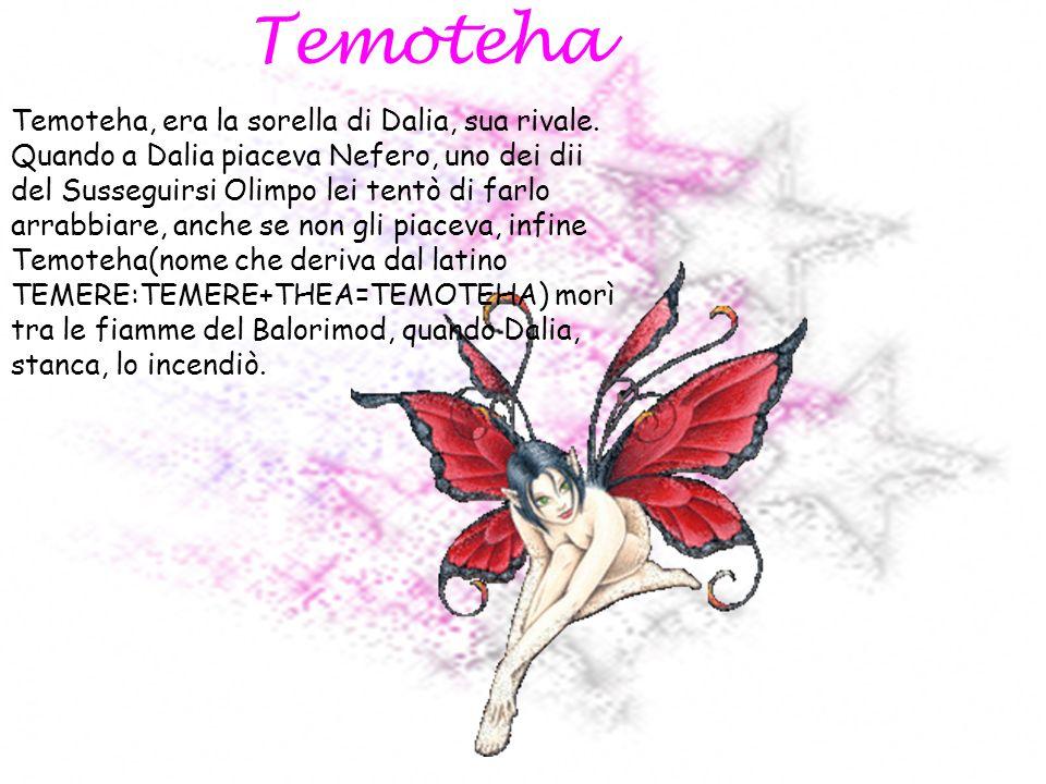 Temoteha e Temoteha, era la sorella di Dalia, sua rivale.