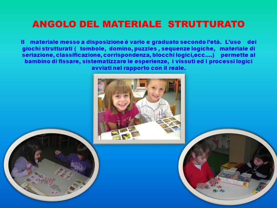 ANGOLO DEL MATERIALE STRUTTURATO Il materiale messo a disposizione è vario e graduato secondo l'età.