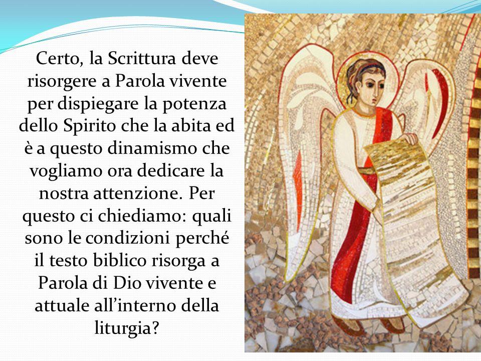 Certo, la Scrittura deve risorgere a Parola vivente per dispiegare la potenza dello Spirito che la abita ed è a questo dinamismo che vogliamo ora dedicare la nostra attenzione.