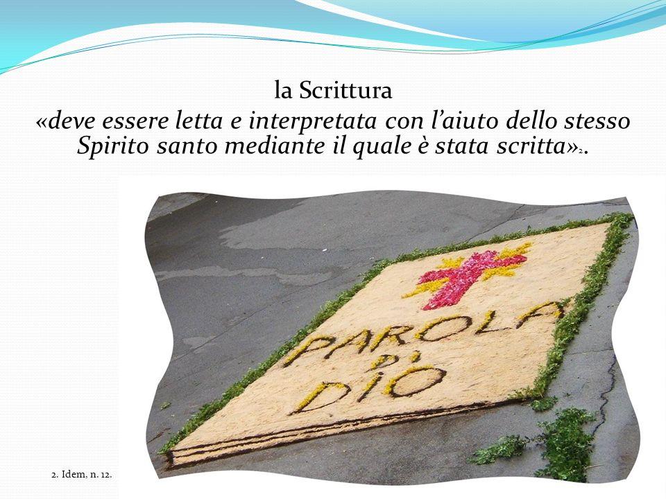 la Scrittura «deve essere letta e interpretata con l'aiuto dello stesso Spirito santo mediante il quale è stata scritta»2.
