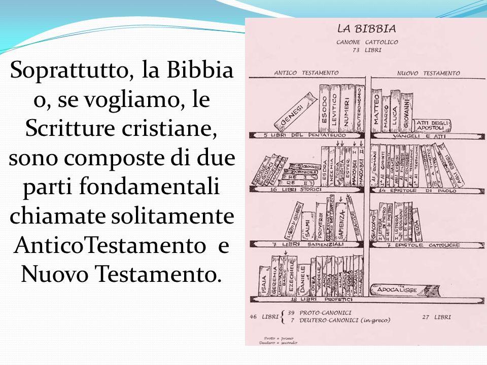 Soprattutto, la Bibbia o, se vogliamo, le Scritture cristiane, sono composte di due parti fondamentali chiamate solitamente AnticoTestamento e Nuovo Testamento.