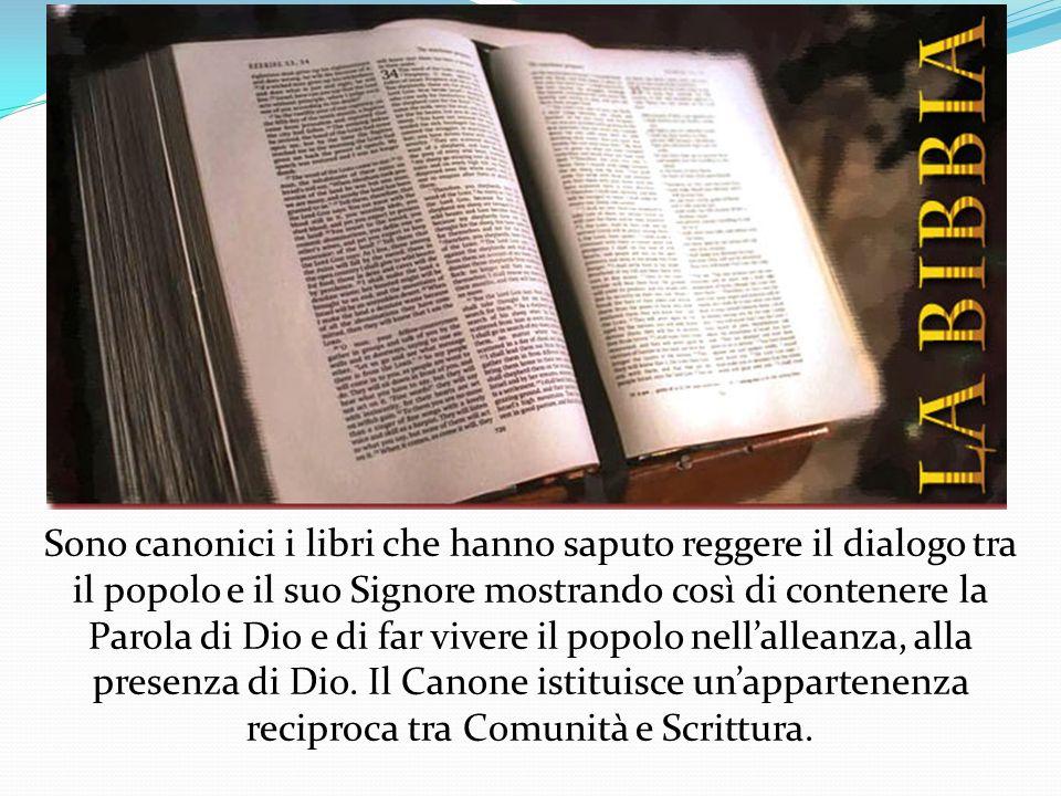 Sono canonici i libri che hanno saputo reggere il dialogo tra il popolo e il suo Signore mostrando così di contenere la Parola di Dio e di far vivere il popolo nell'alleanza, alla presenza di Dio.