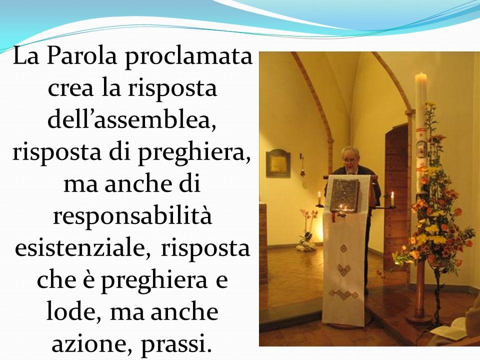 La Parola proclamata crea la risposta dell'assemblea, risposta di preghiera, ma anche di responsabilità esistenziale, risposta che è preghiera e lode, ma anche azione, prassi.
