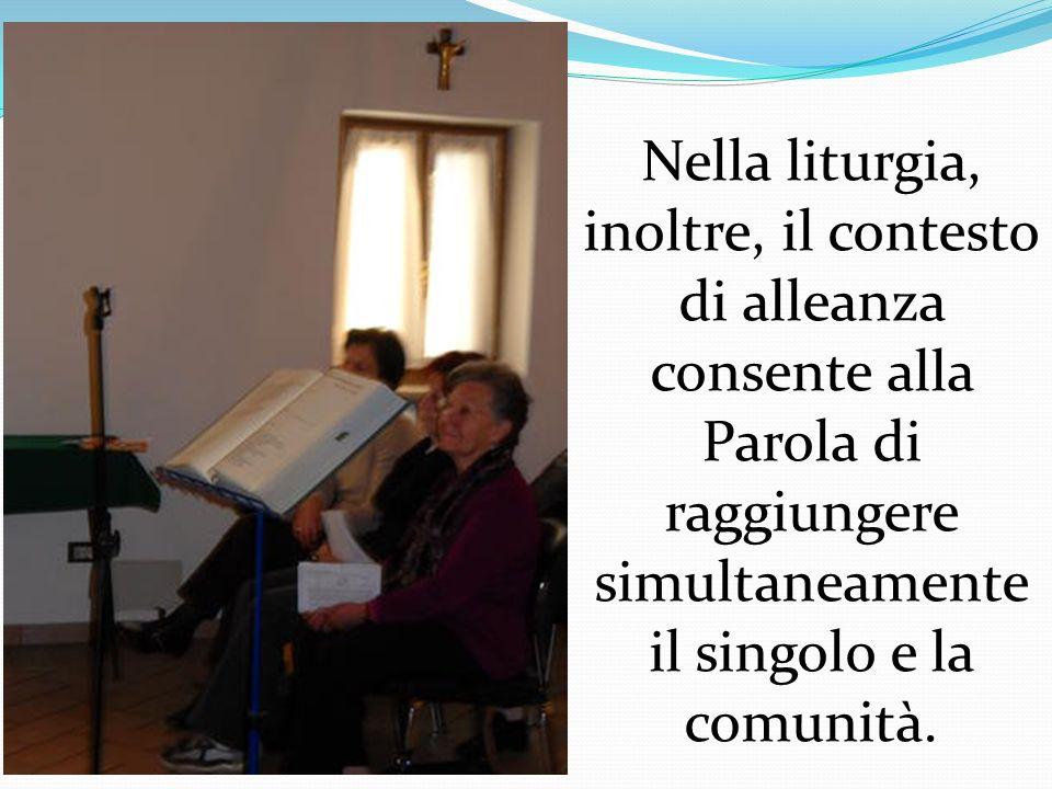 Nella liturgia, inoltre, il contesto di alleanza consente alla Parola di raggiungere simultaneamente il singolo e la comunità.
