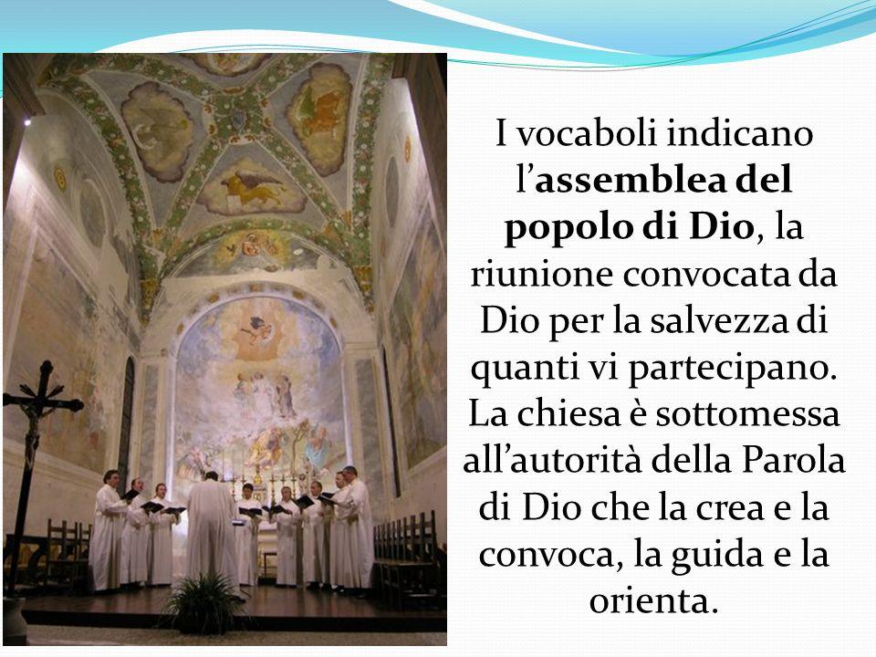 I vocaboli indicano l'assemblea del popolo di Dio, la riunione convocata da Dio per la salvezza di quanti vi partecipano.