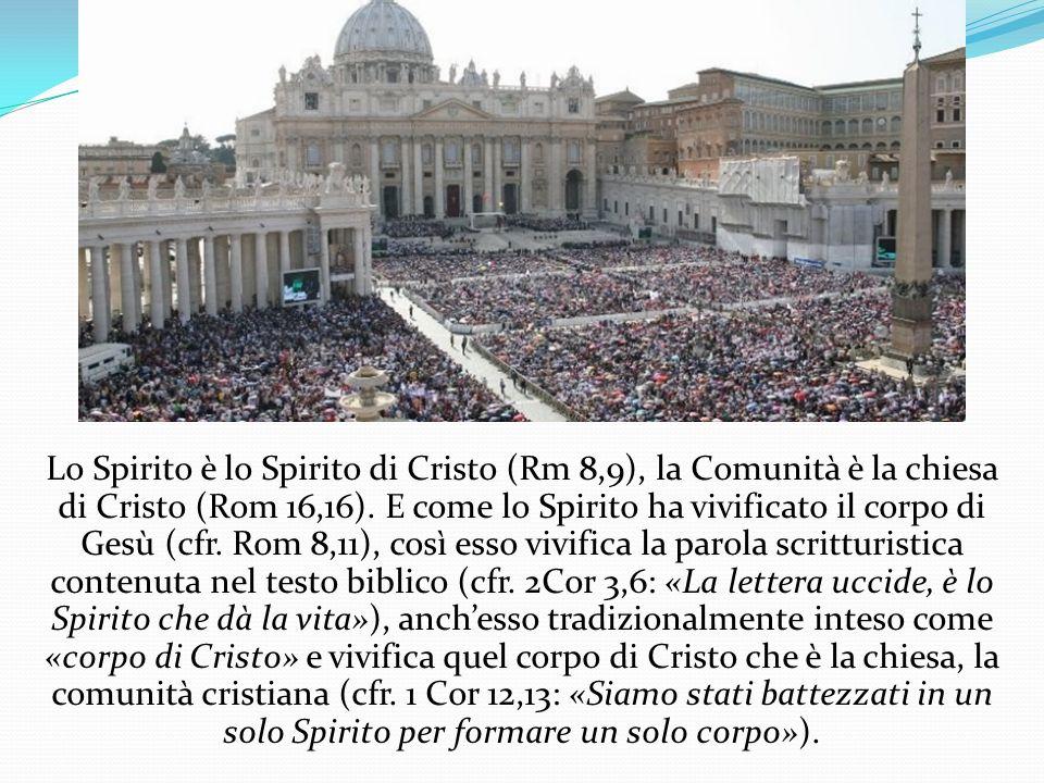 Lo Spirito è lo Spirito di Cristo (Rm 8,9), la Comunità è la chiesa di Cristo (Rom 16,16).