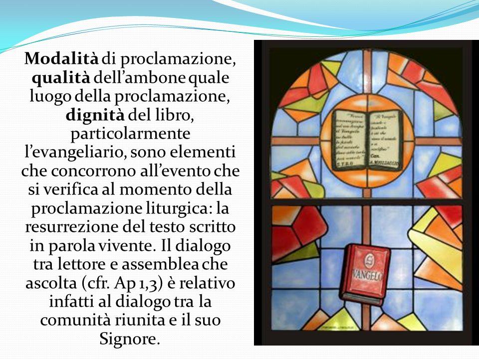 Modalità di proclamazione, qualità dell'ambone quale luogo della proclamazione, dignità del libro, particolarmente l'evangeliario, sono elementi che concorrono all'evento che si verifica al momento della proclamazione liturgica: la resurrezione del testo scritto in parola vivente.