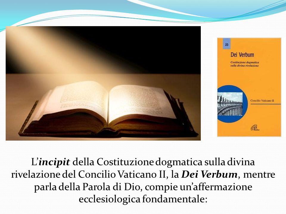 L'incipit della Costituzione dogmatica sulla divina rivelazione del Concilio Vaticano II, la Dei Verbum, mentre parla della Parola di Dio, compie un'affermazione ecclesiologica fondamentale: