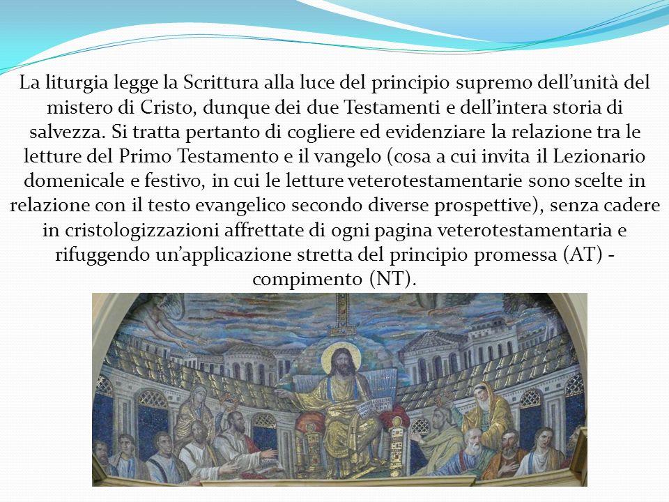 La liturgia legge la Scrittura alla luce del principio supremo dell'unità del mistero di Cristo, dunque dei due Testamenti e dell'intera storia di salvezza.