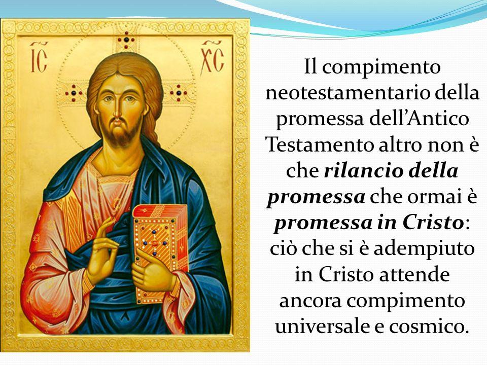 Il compimento neotestamentario della promessa dell'Antico Testamento altro non è che rilancio della promessa che ormai è promessa in Cristo: ciò che si è adempiuto in Cristo attende ancora compimento universale e cosmico.