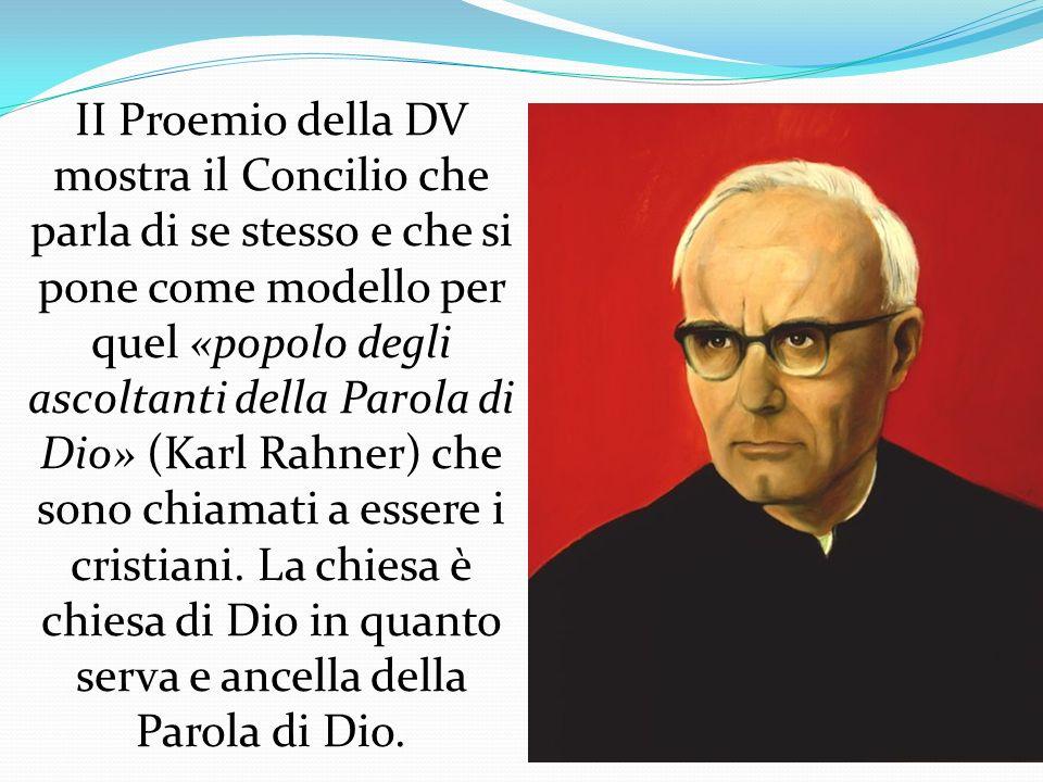 II Proemio della DV mostra il Concilio che parla di se stesso e che si pone come modello per quel «popolo degli ascoltanti della Parola di Dio» (Karl Rahner) che sono chiamati a essere i cristiani.