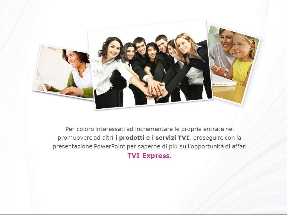 Per coloro interessati ad incrementare le proprie entrate nel promuovere ad altri i prodotti e i servizi TVI, proseguire con la presentazione PowerPoint per saperne di più sull'opportunità di affari TVI Express.