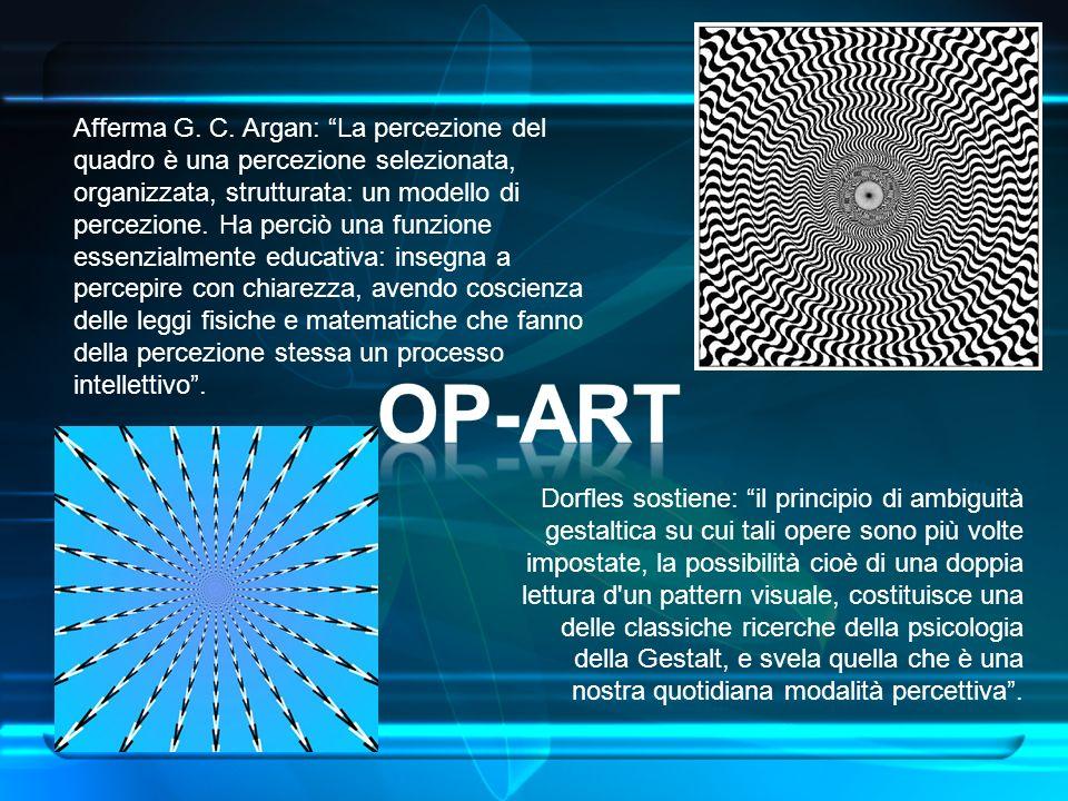 Afferma G. C. Argan: La percezione del quadro è una percezione selezionata, organizzata, strutturata: un modello di percezione. Ha perciò una funzione essenzialmente educativa: insegna a percepire con chiarezza, avendo coscienza delle leggi fisiche e matematiche che fanno della percezione stessa un processo intellettivo .