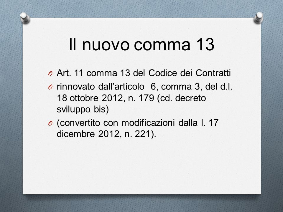 Il nuovo comma 13 Art. 11 comma 13 del Codice dei Contratti