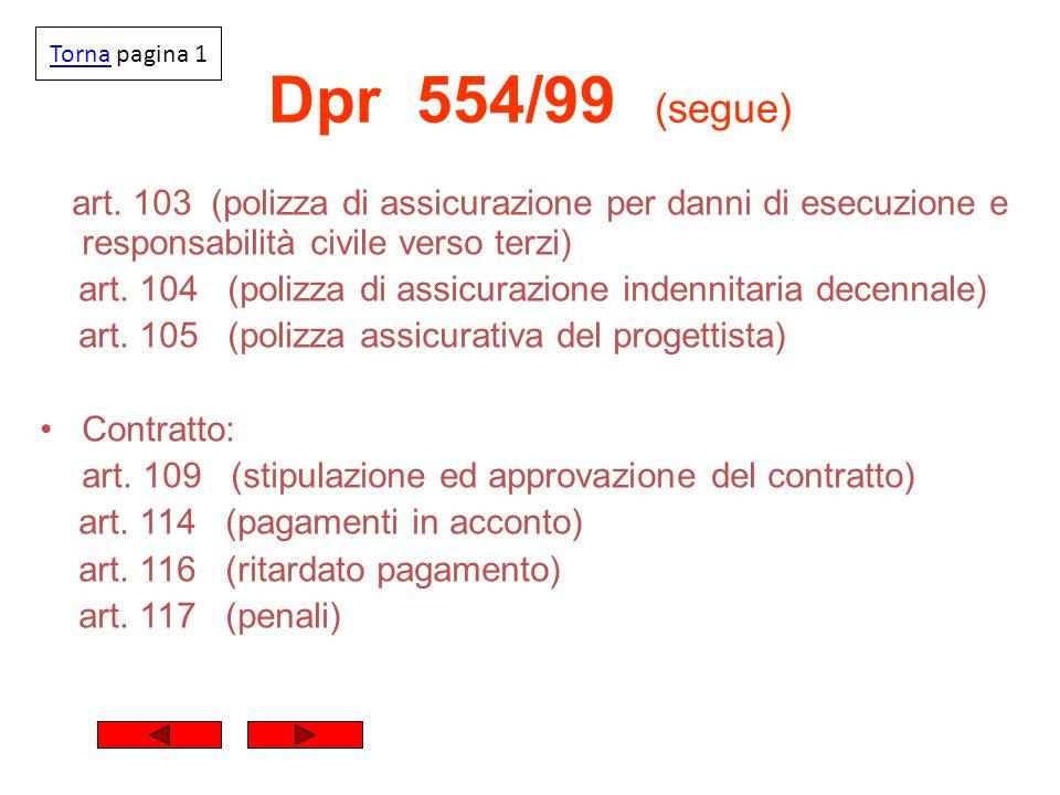 Torna pagina 1Dpr 554/99 (segue) art. 103 (polizza di assicurazione per danni di esecuzione e responsabilità civile verso terzi)