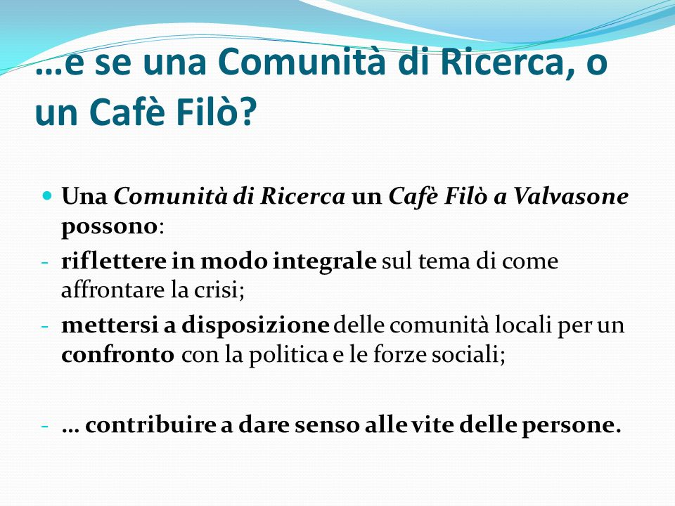 …e se una Comunità di Ricerca, o un Cafè Filò